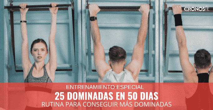 25 Dominadas en 50 días