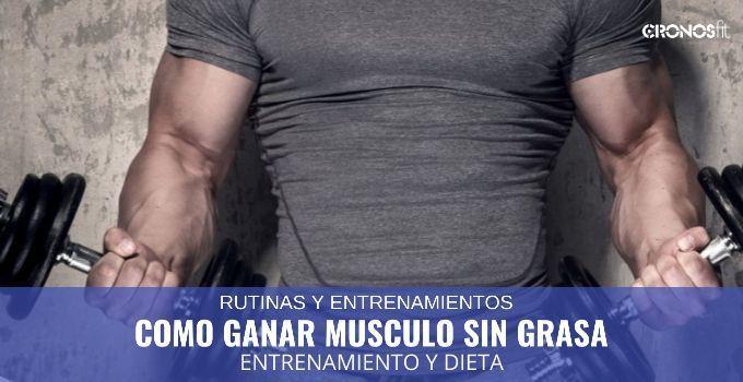 Como ganar musculo sin grasa