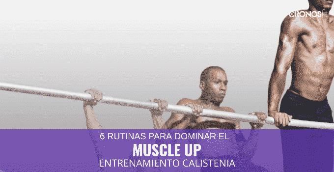 6 Entrenamientos para Muscle Up